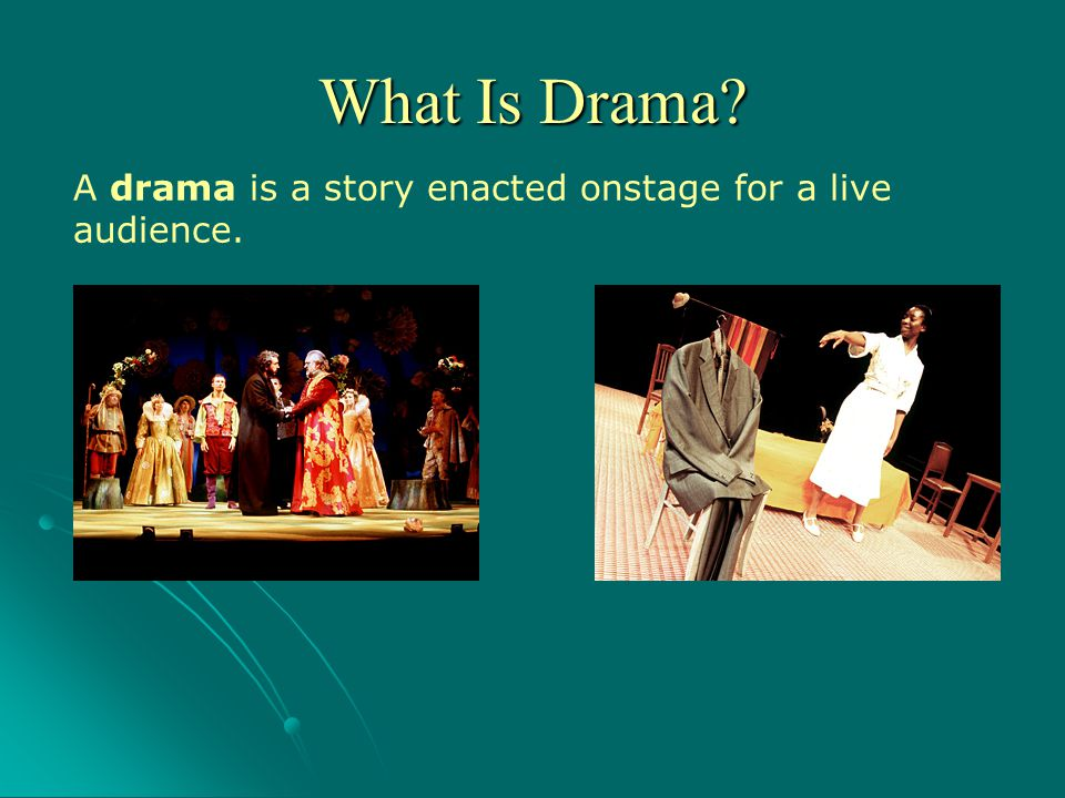 A drama is a story enacted onstage for a live audience. What Is Drama?