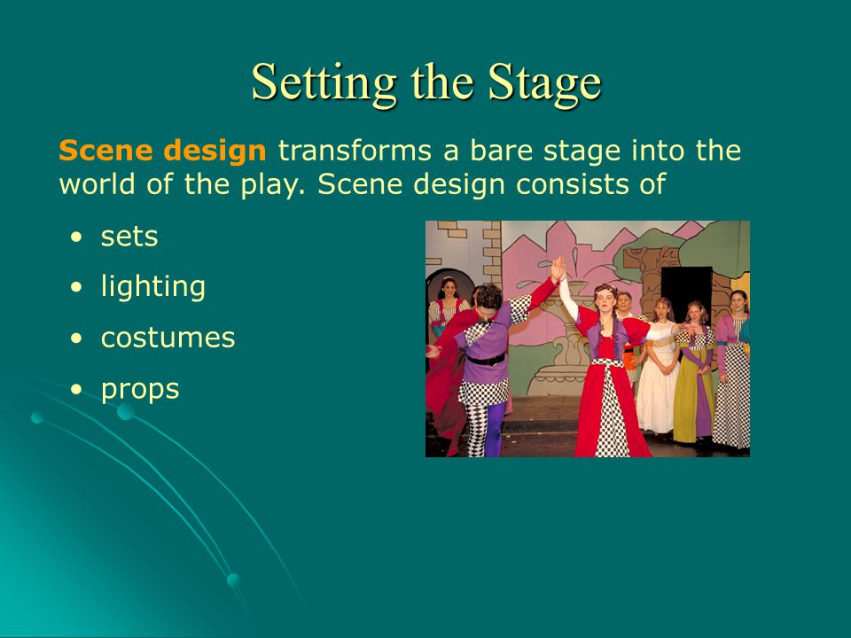 Scene design transforms a bare stage into the world of the play. Scene design consists of props sets costumes lighting Setting the Stage