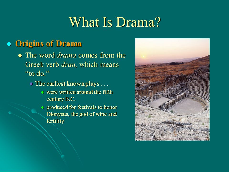Origins of Drama Origins of Drama The word drama comes from the Greek verb dran, which means to do. The word drama comes from the Greek verb dran, whi