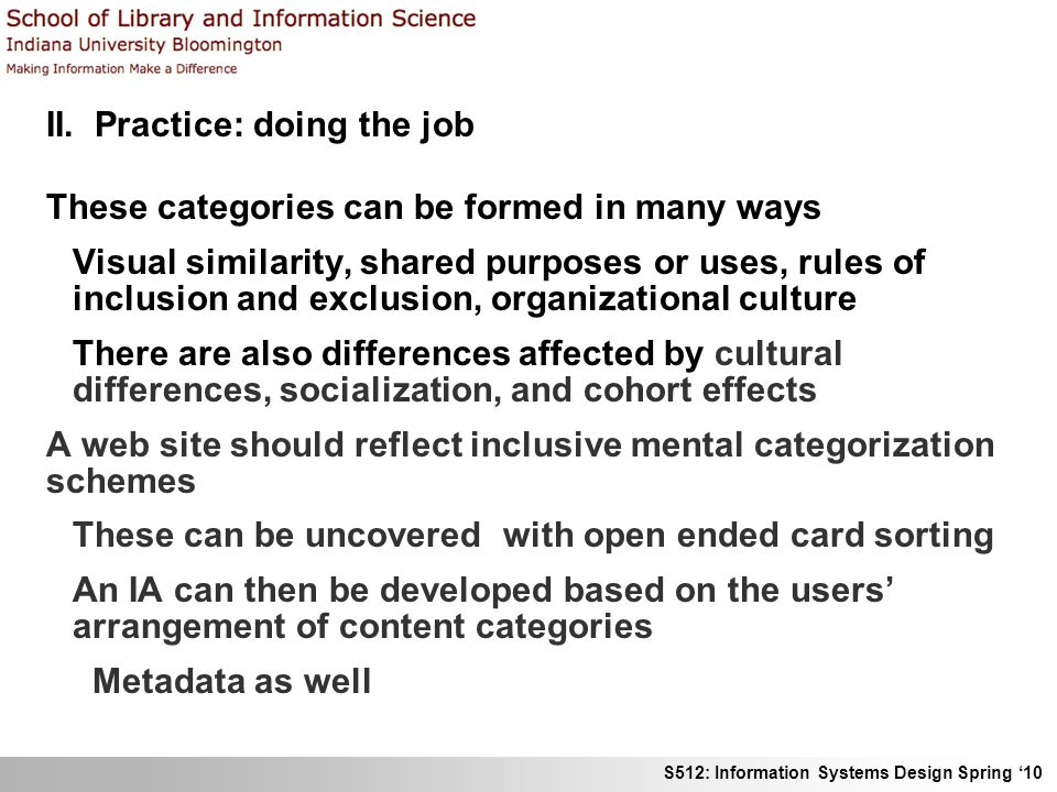 S512: Information Systems Design Spring 10 II. Practice: doing the job These categories can be formed in many ways Visual similarity, shared purposes