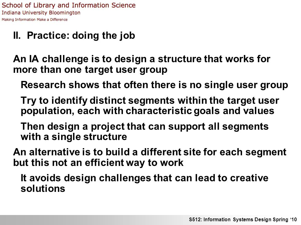 S512: Information Systems Design Spring 10 II. Practice: doing the job An IA challenge is to design a structure that works for more than one target us