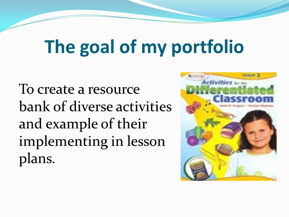 The goal of my portfolio To create a resource bank of diverse activities and example of their implementing in lesson plans.