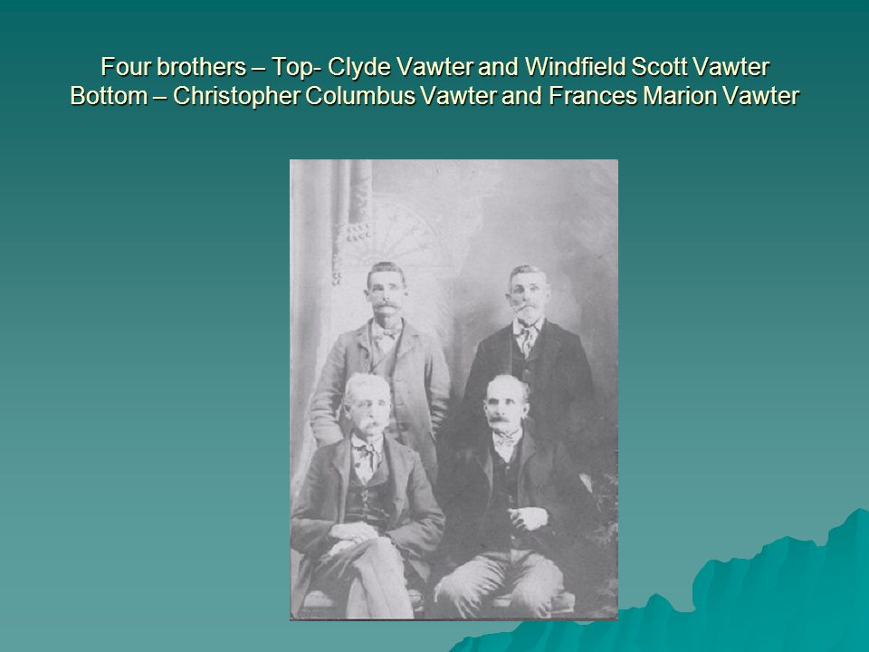 Four brothers – Top- Clyde Vawter and Windfield Scott Vawter Bottom – Christopher Columbus Vawter and Frances Marion Vawter