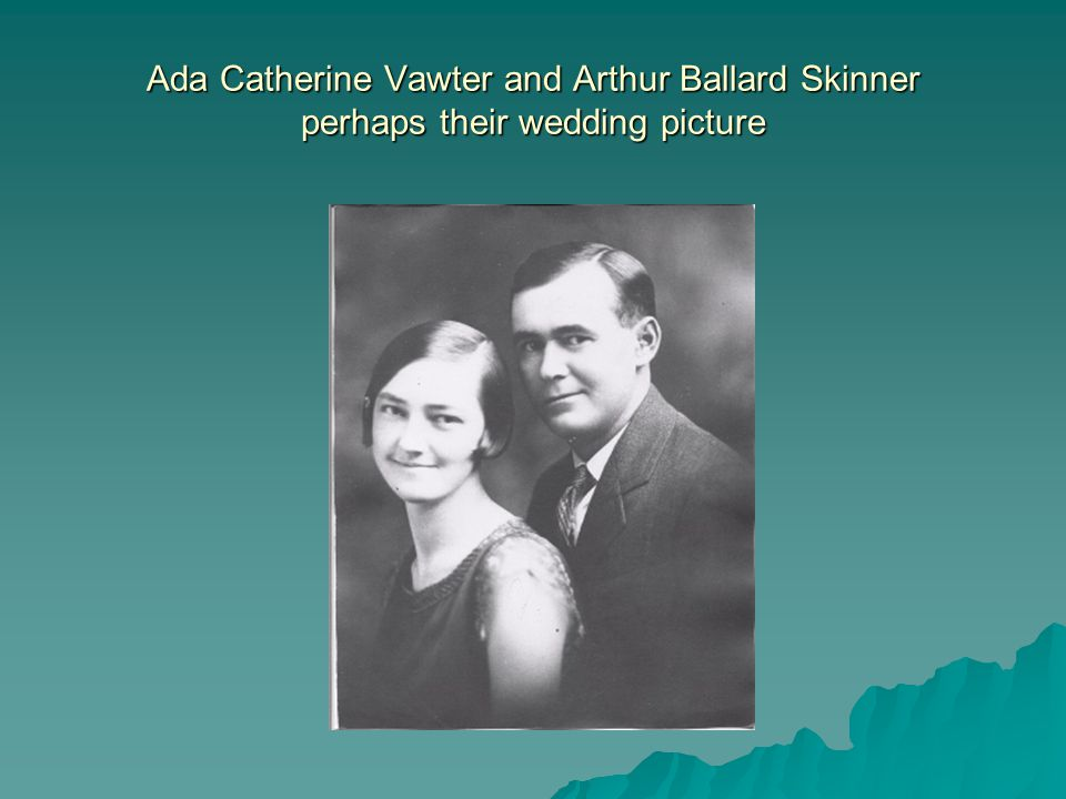 Ada Catherine Vawter and Arthur Ballard Skinner perhaps their wedding picture