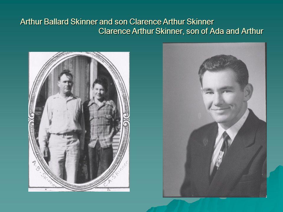 Arthur Ballard Skinner and son Clarence Arthur Skinner Clarence Arthur Skinner, son of Ada and Arthur