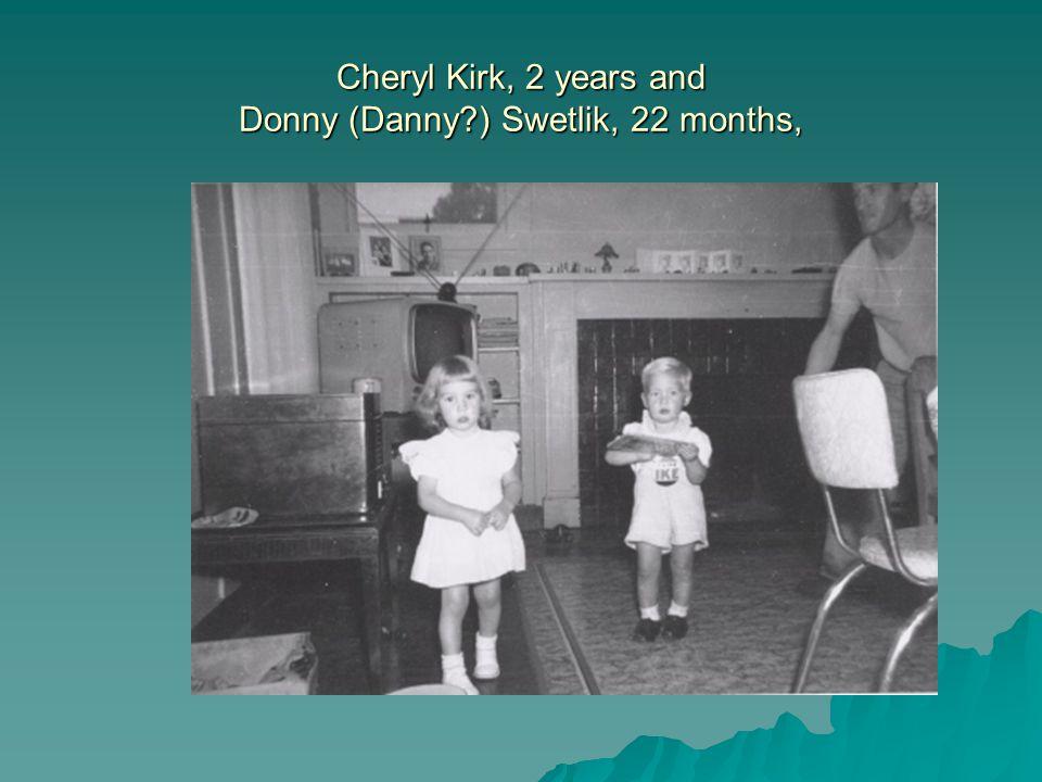 Cheryl Kirk, 2 years and Donny (Danny ) Swetlik, 22 months,