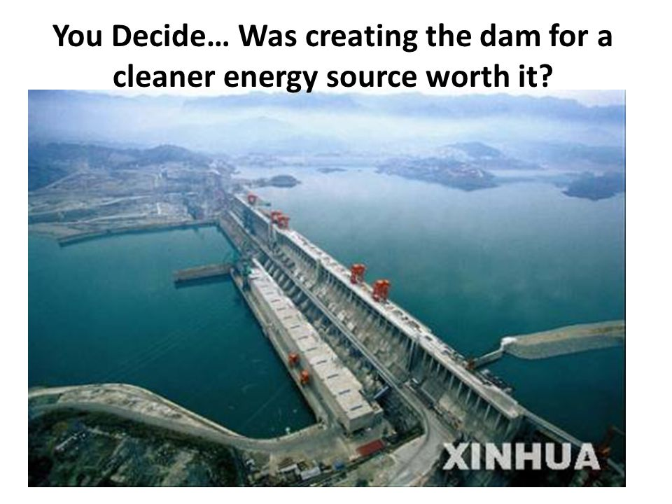 You Decide… Was creating the dam for a cleaner energy source worth it?