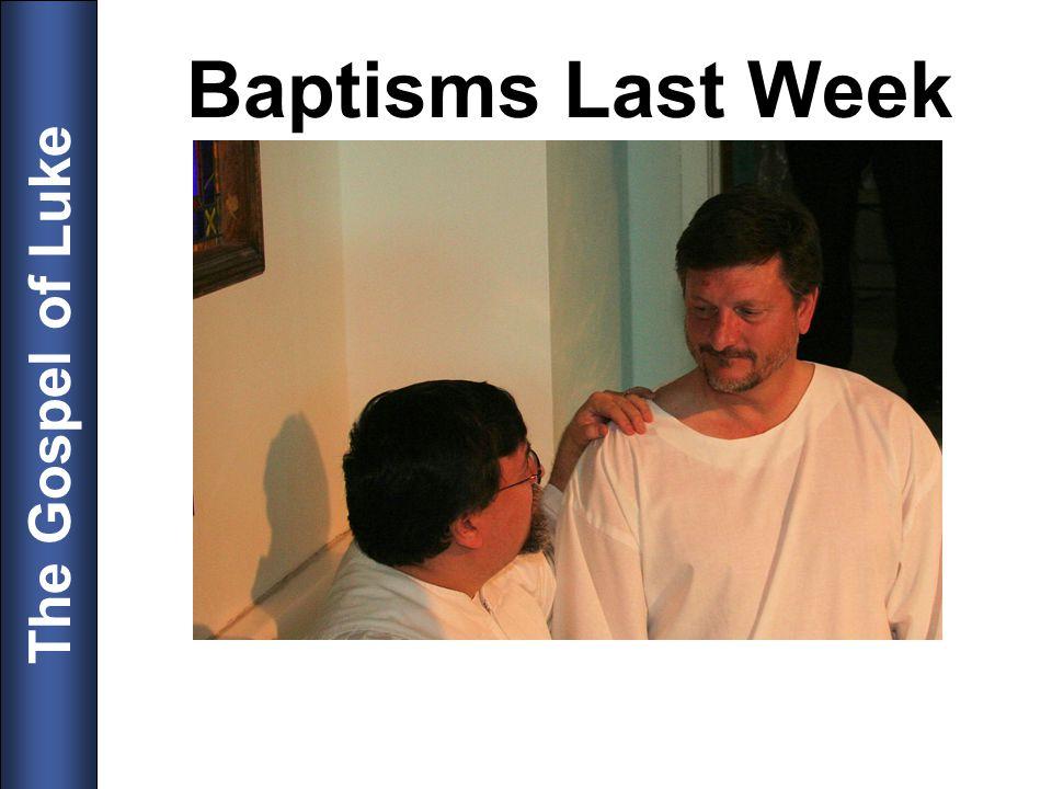 The Gospel of Luke Baptisms Last Week