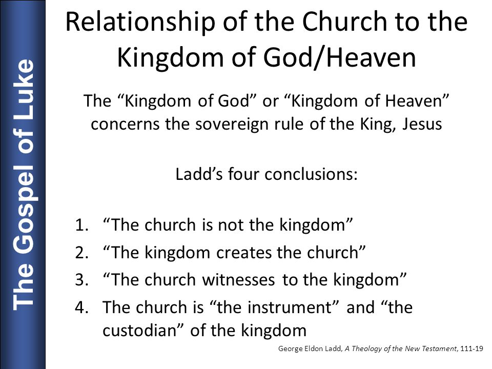The Gospel of Luke Relationship of the Church to the Kingdom of God/Heaven The Kingdom of God or Kingdom of Heaven concerns the sovereign rule of the