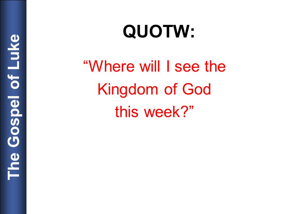 The Gospel of Luke QUOTW: Where will I see the Kingdom of God this week?
