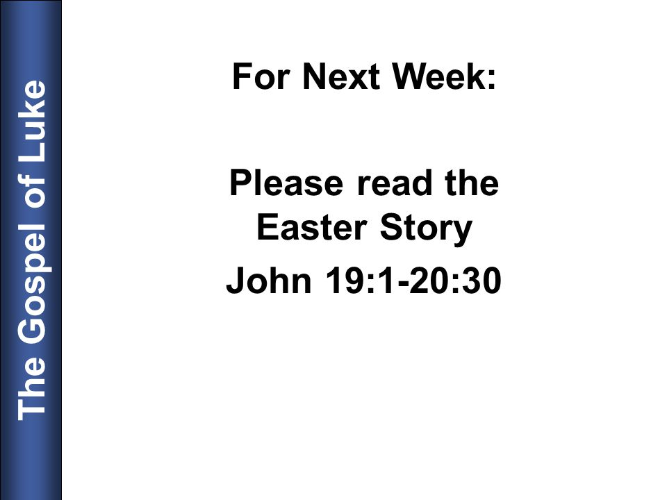 For Next Week: Please read the Easter Story John 19:1-20:30
