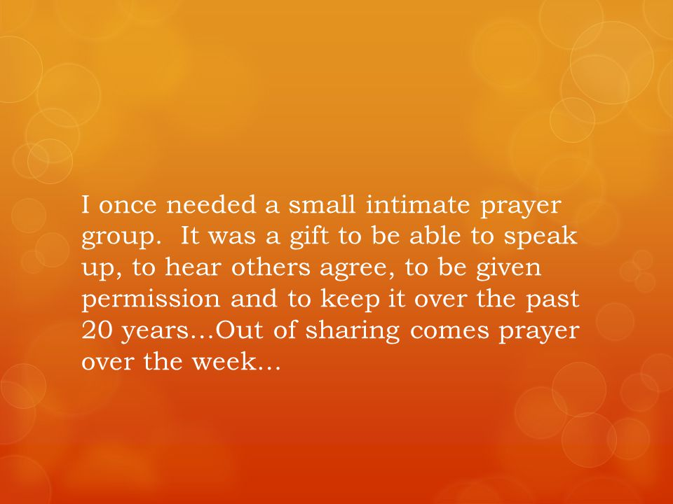 I once needed a small intimate prayer group.