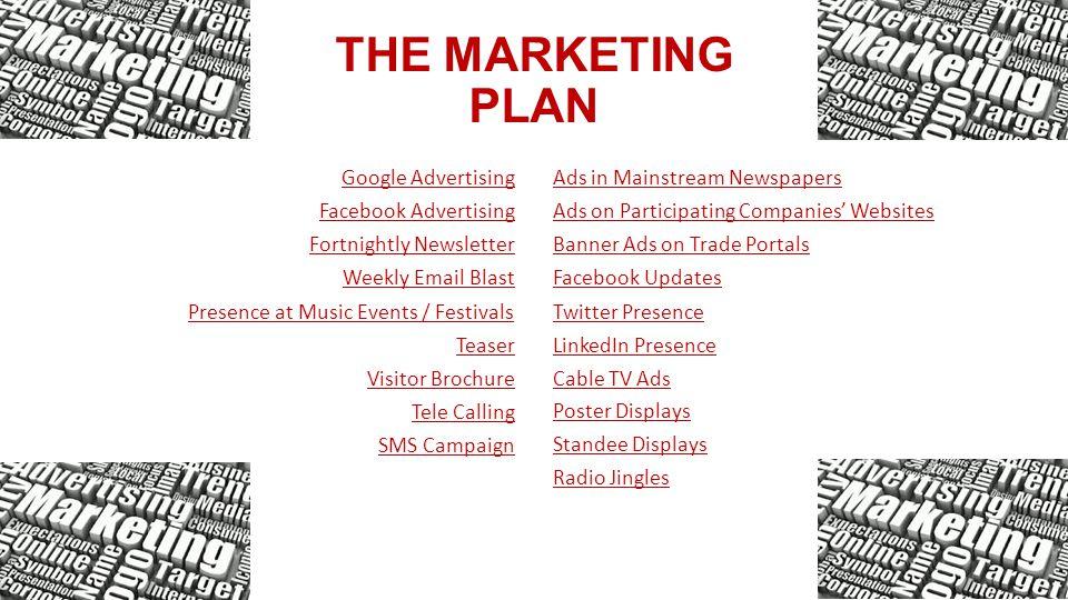THE MARKETING PLAN Google Advertising Fortnightly Newsletter Weekly Email Blast Presence at Music Events / Festivals Teaser Facebook Advertising Visit