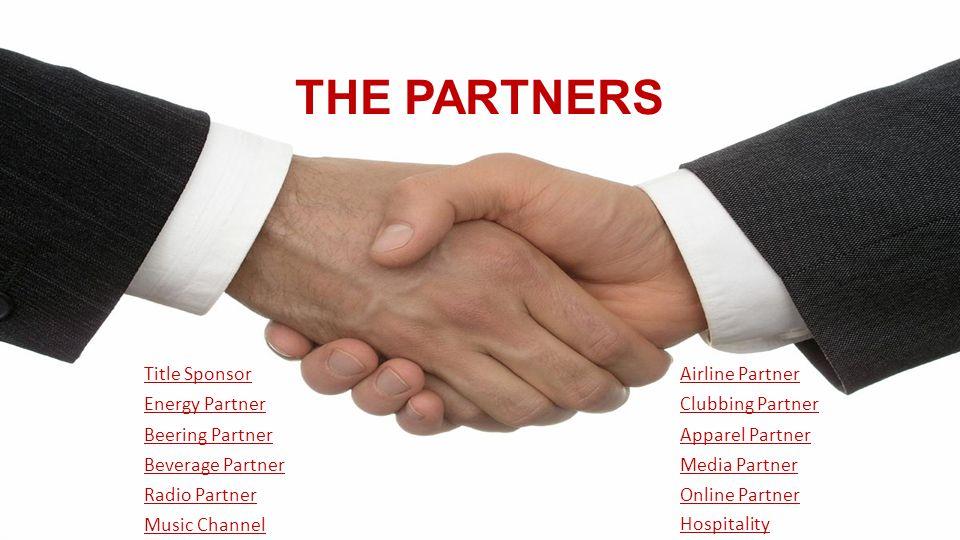 THE PARTNERS Title Sponsor Beering Partner Beverage Partner Radio Partner Music Channel Partner Energy Partner Airline Partner Clubbing Partner Online