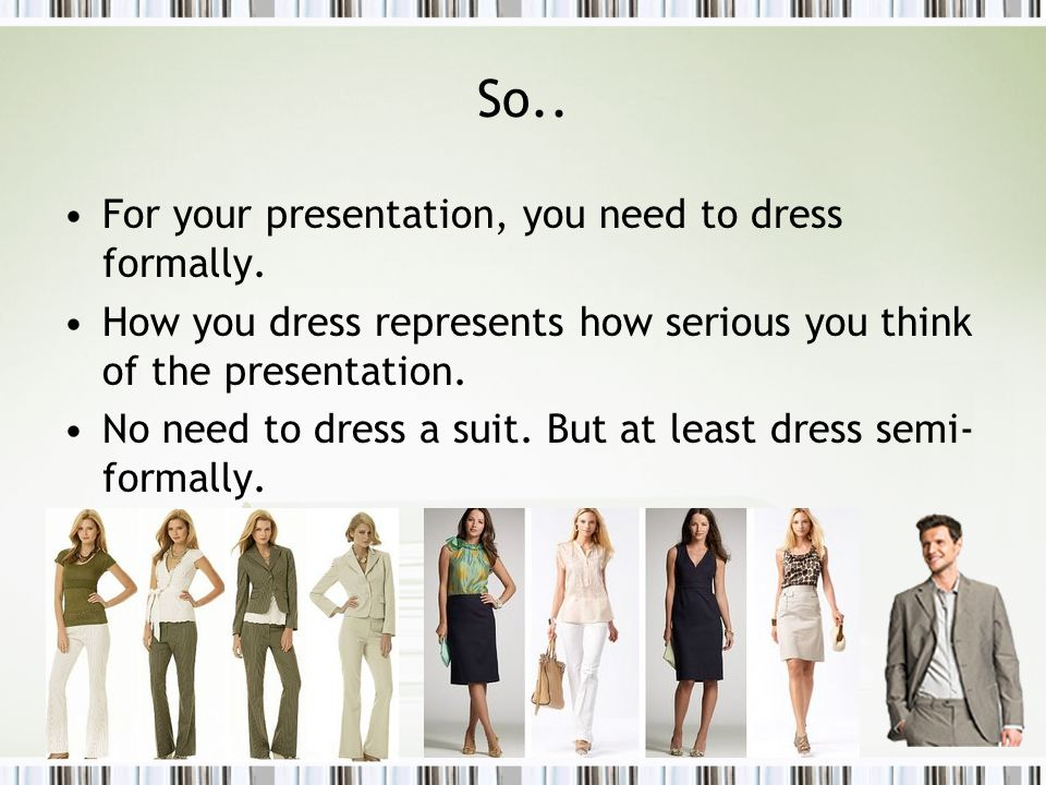 So.. For your presentation, you need to dress formally.