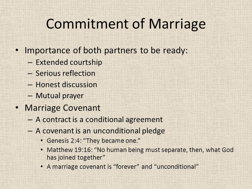 Commitment of Marriage Importance of both partners to be ready: – Extended courtship – Serious reflection – Honest discussion – Mutual prayer Marriage