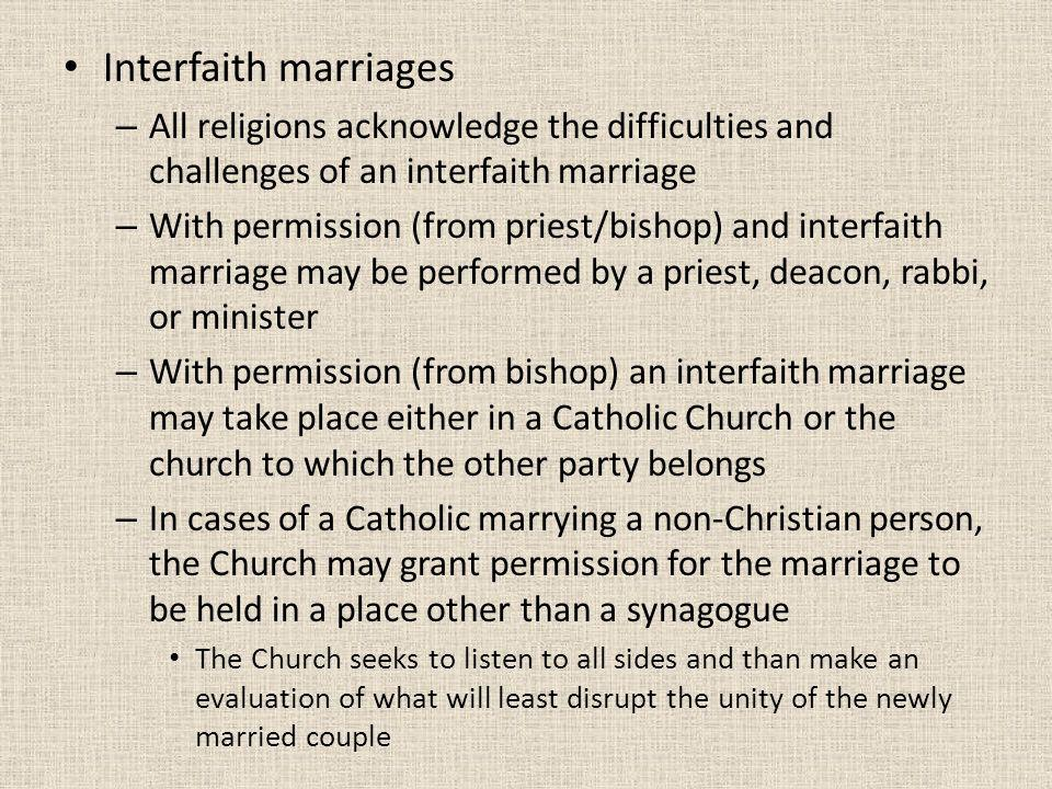 Interfaith marriages – All religions acknowledge the difficulties and challenges of an interfaith marriage – With permission (from priest/bishop) and