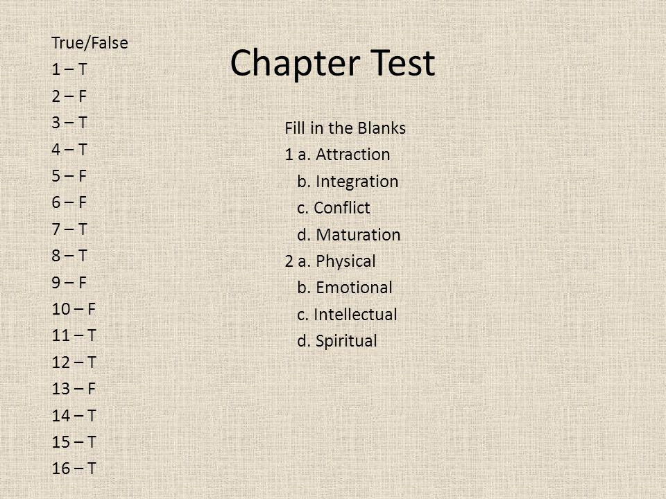 Chapter Test True/False 1 – T 2 – F 3 – T 4 – T 5 – F 6 – F 7 – T 8 – T 9 – F 10 – F 11 – T 12 – T 13 – F 14 – T 15 – T 16 – T Fill in the Blanks 1 a.