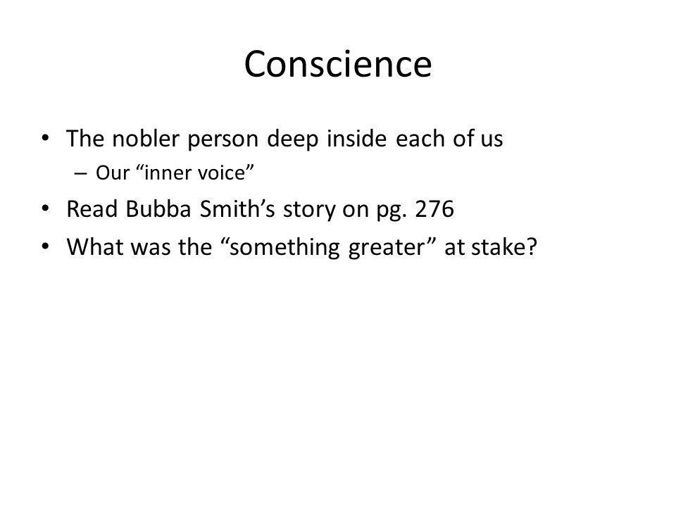 Conscience The nobler person deep inside each of us – Our inner voice Read Bubba Smiths story on pg.