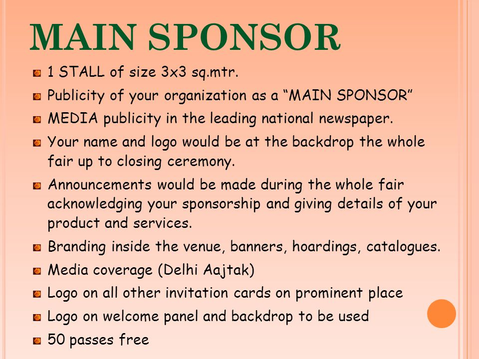 MAIN SPONSOR 1 STALL of size 3x3 sq.mtr. Publicity of your organization as a MAIN SPONSOR MEDIA publicity in the leading national newspaper. Your name