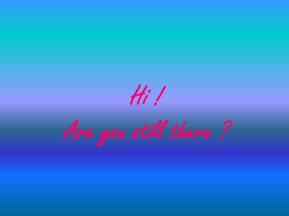 Hi ! Are you still there