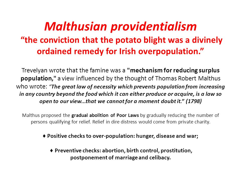 Malthusian providentialism the conviction that the potato blight was a divinely ordained remedy for Irish overpopulation.