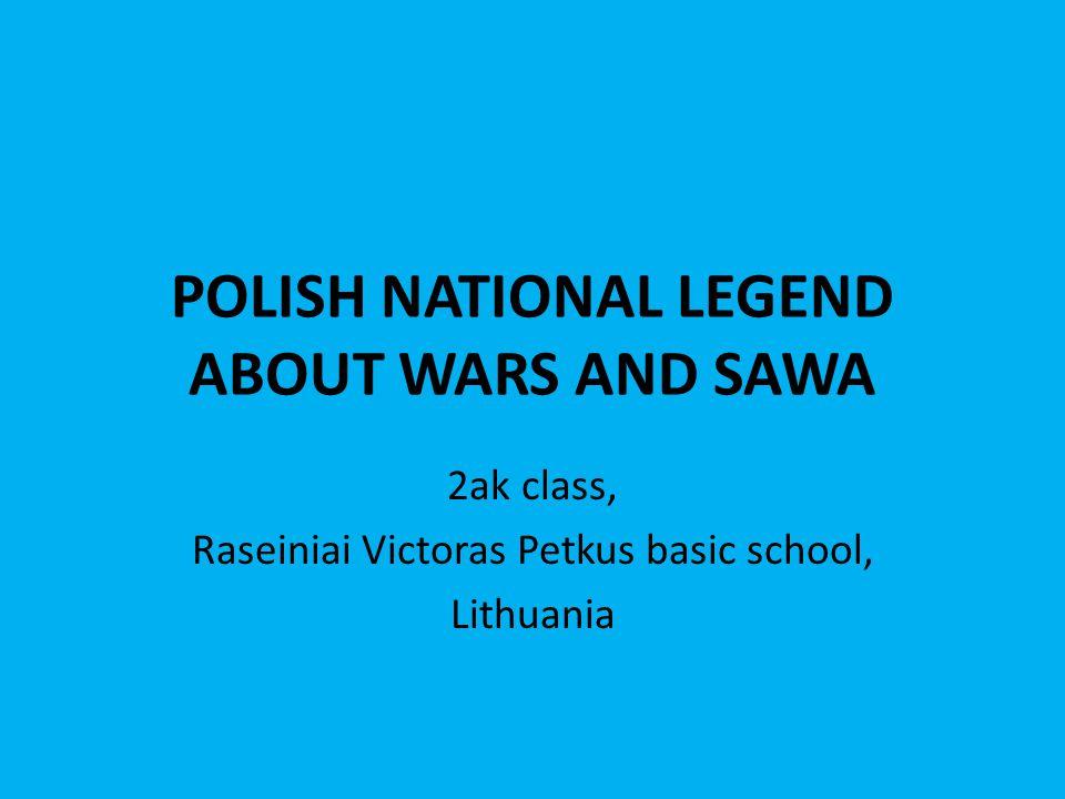 POLISH NATIONAL LEGEND ABOUT WARS AND SAWA 2ak class, Raseiniai Victoras Petkus basic school, Lithuania