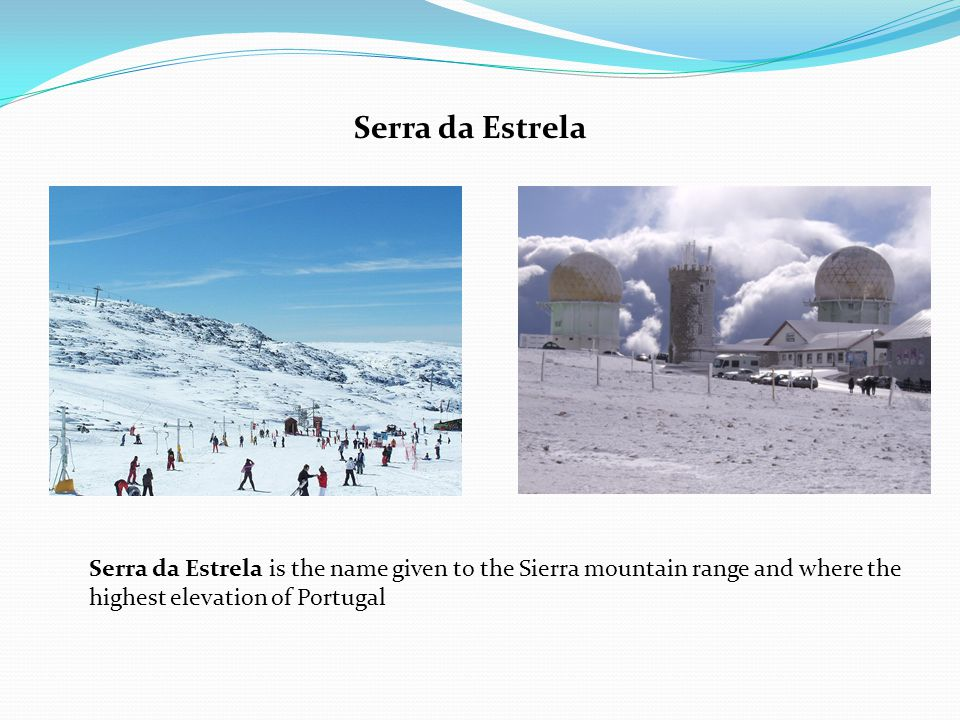 Serra da Estrela Serra da Estrela is the name given to the Sierra mountain range and where the highest elevation of Portugal