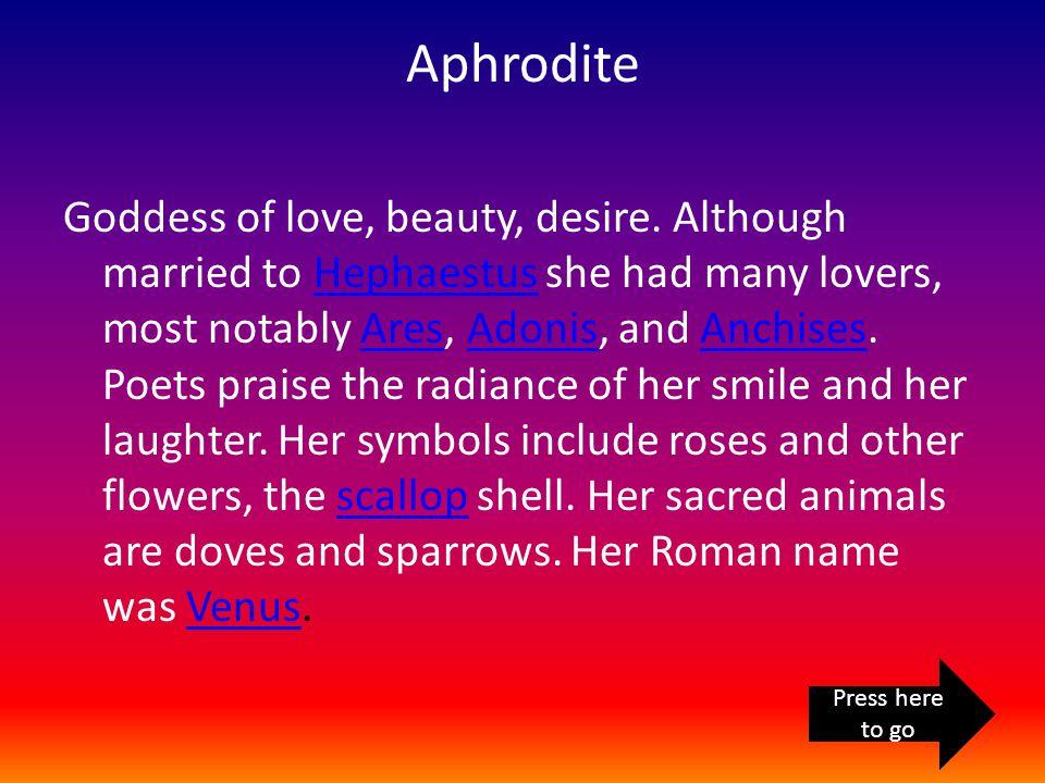 Aphrodite Goddess of love, beauty, desire.