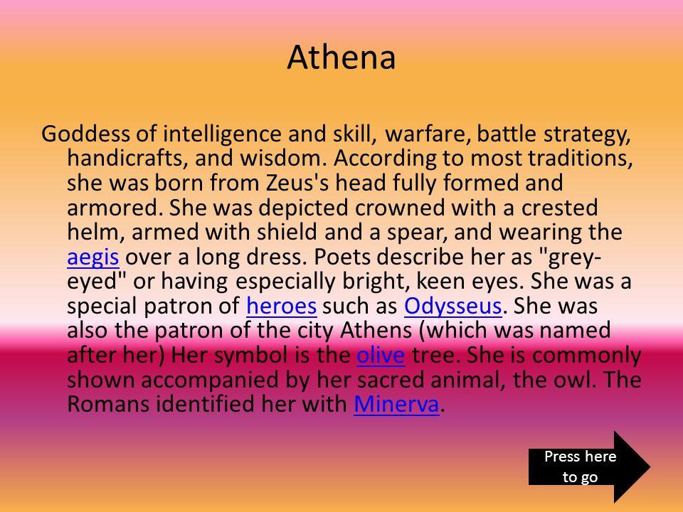 Athena Goddess of intelligence and skill, warfare, battle strategy, handicrafts, and wisdom.