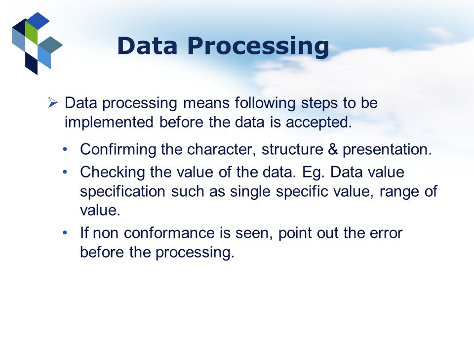 Data Processing Data processing means following steps to be implemented before the data is accepted. Confirming the character, structure & presentatio