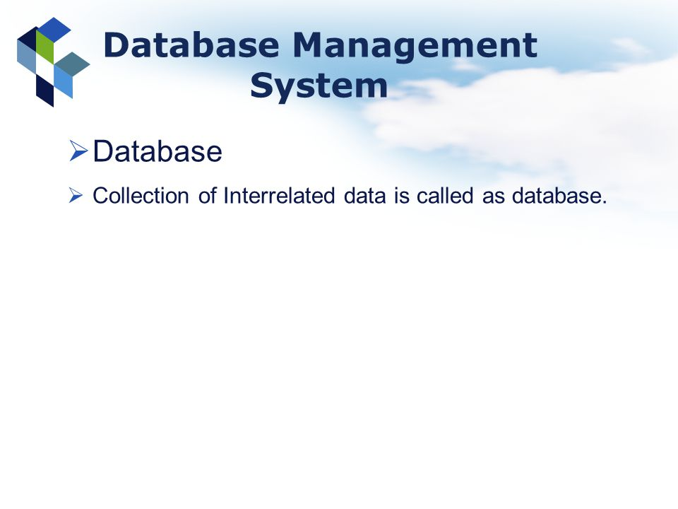 Database Management System Database Collection of Interrelated data is called as database.