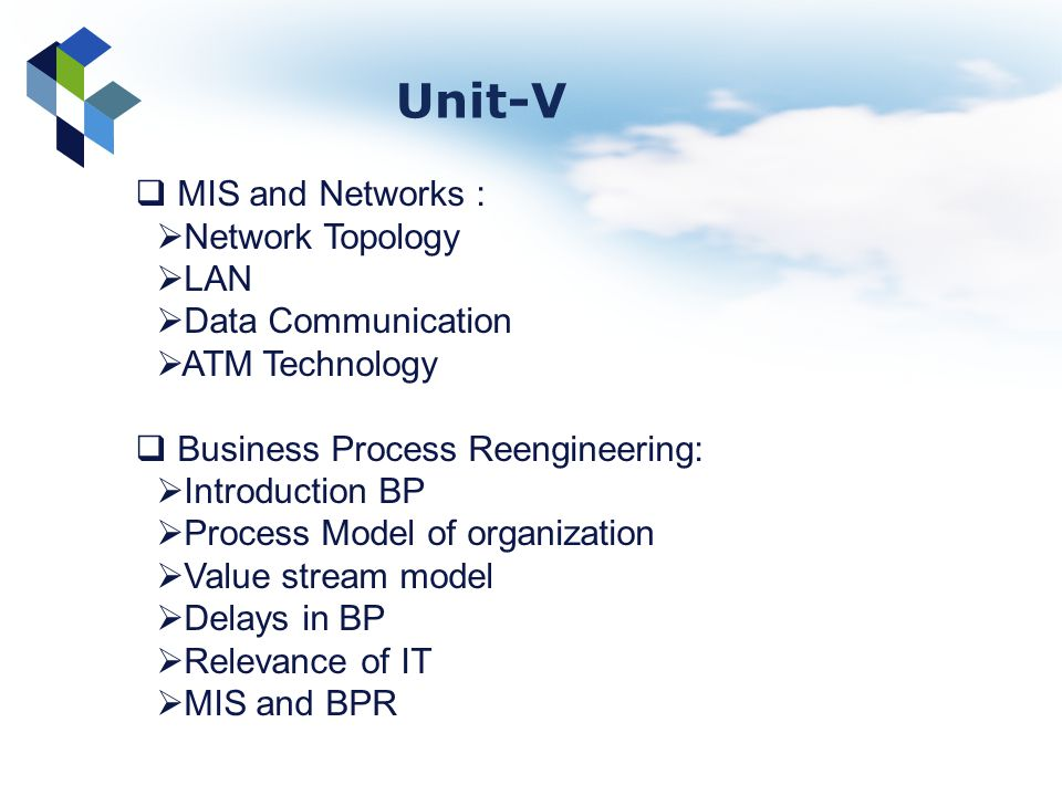 MIS and Networks : Network Topology LAN Data Communication ATM Technology Business Process Reengineering: Introduction BP Process Model of organizatio