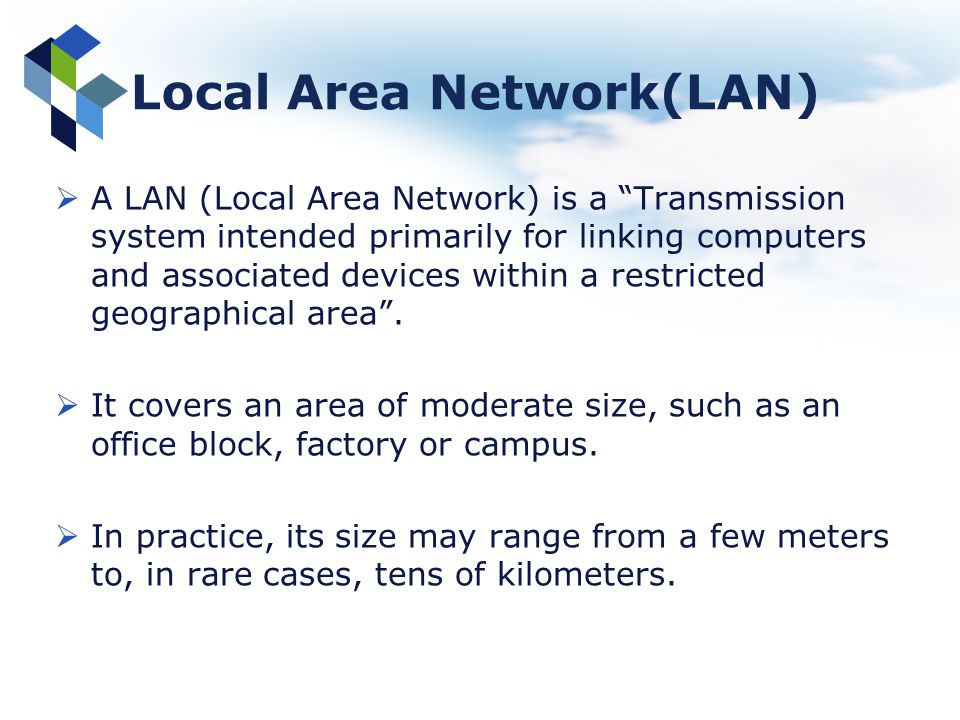 Local Area Network(LAN) A LAN (Local Area Network) is a Transmission system intended primarily for linking computers and associated devices within a r