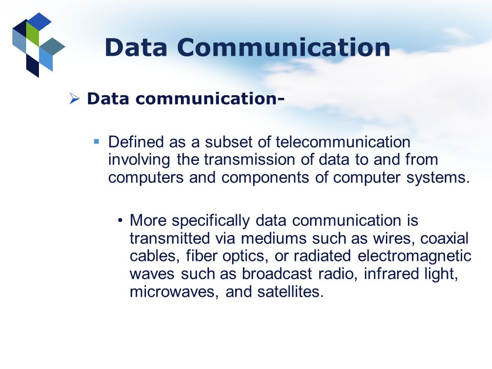 Data Communication Data communication- Defined as a subset of telecommunication involving the transmission of data to and from computers and component