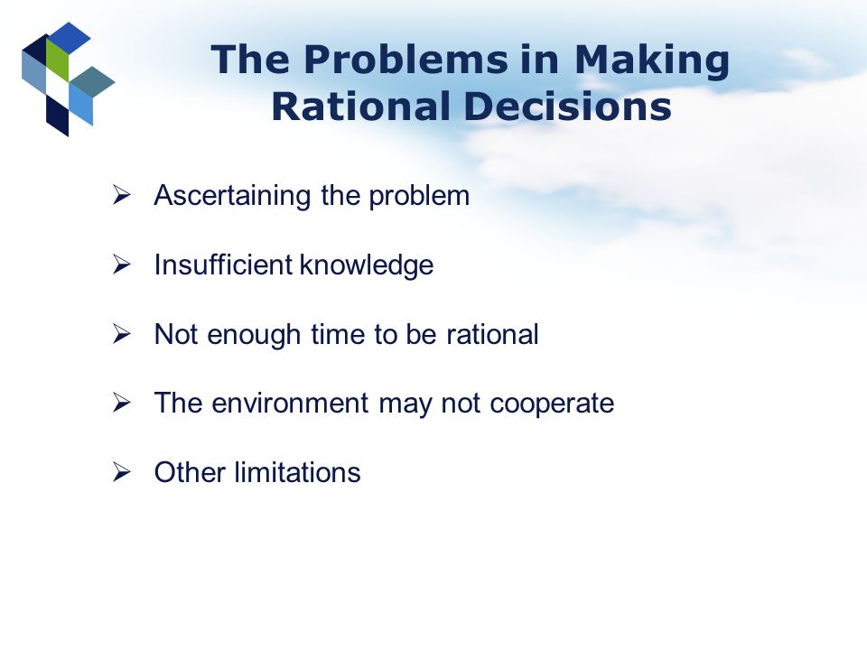 Ascertaining the problem Insufficient knowledge Not enough time to be rational The environment may not cooperate Other limitations The Problems in Mak
