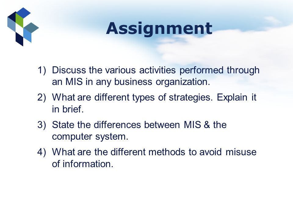 1) Discuss the various activities performed through an MIS in any business organization. 2) What are different types of strategies. Explain it in brie