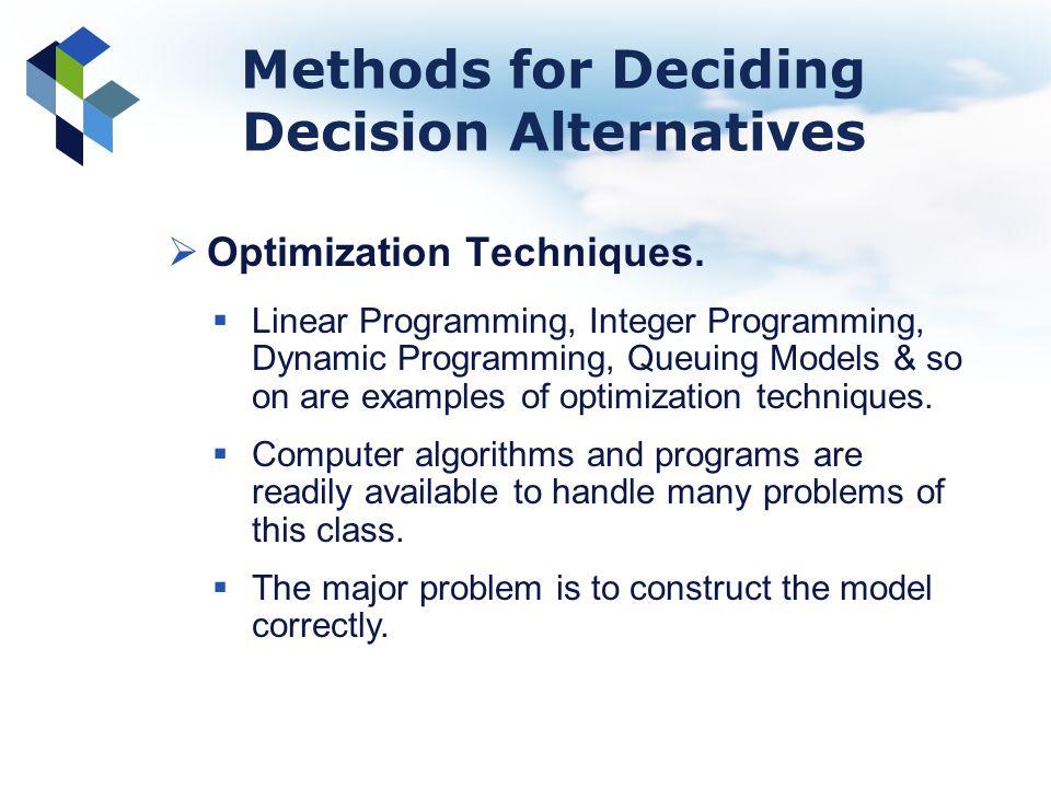Methods for Deciding Decision Alternatives Optimization Techniques. Linear Programming, Integer Programming, Dynamic Programming, Queuing Models & so