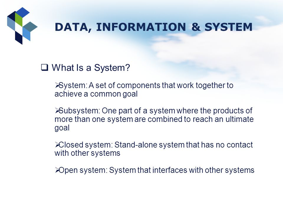 What Is a System? System: A set of components that work together to achieve a common goal Subsystem: One part of a system where the products of more t