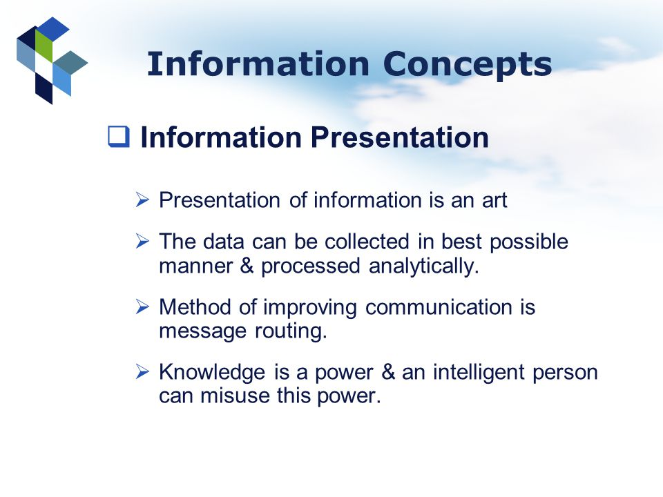 Information Concepts Information Presentation Presentation of information is an art The data can be collected in best possible manner & processed anal