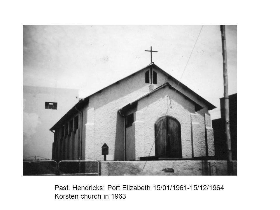 Past. Hendricks: Port Elizabeth 15/01/1961-15/12/1964 Korsten church in 1963