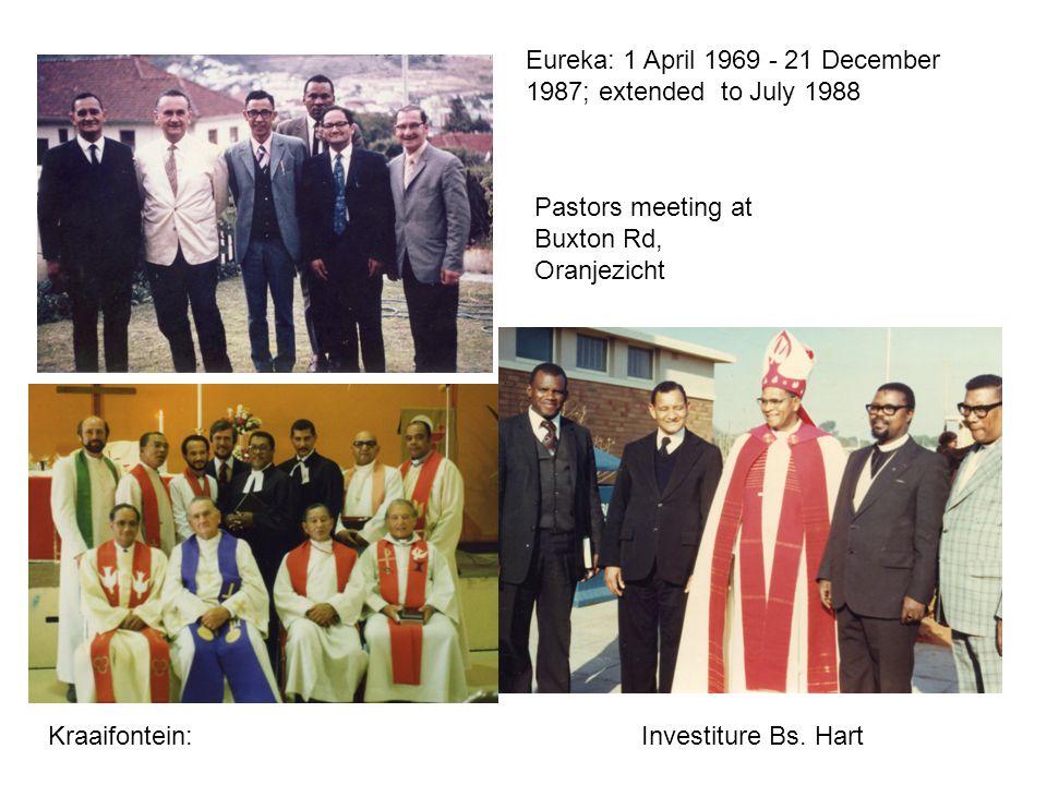 Eureka: 1 April 1969 - 21 December 1987; extended to July 1988 Pastors meeting at Buxton Rd, Oranjezicht Kraaifontein:Investiture Bs. Hart