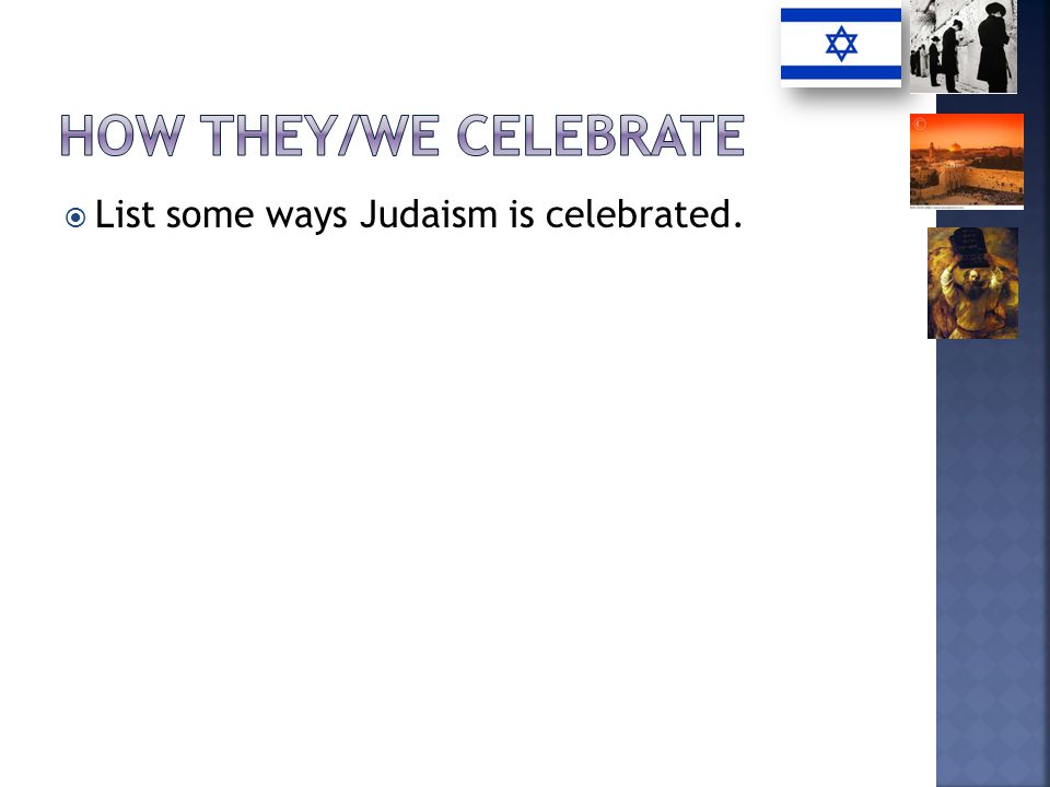 List some ways Judaism is celebrated.