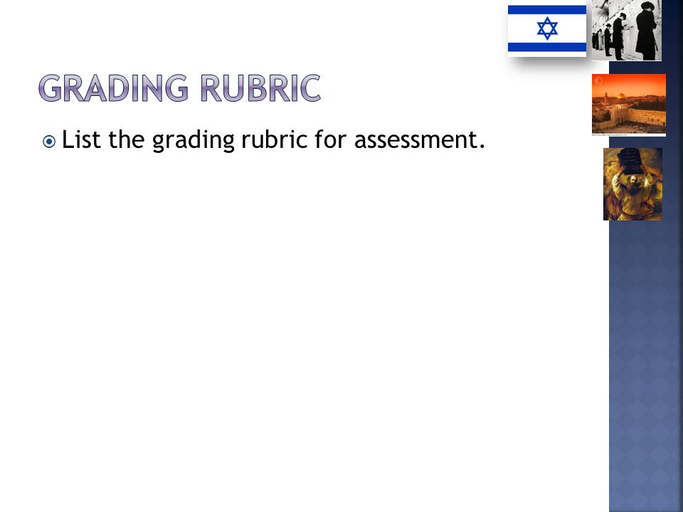 List the grading rubric for assessment.