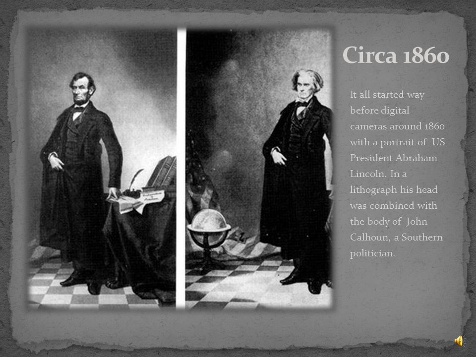 It all started way before digital cameras around 1860 with a portrait of US President Abraham Lincoln.