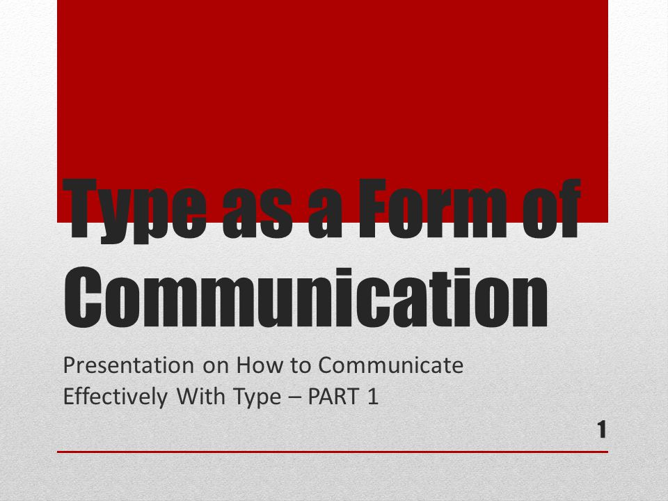 Type as a Form of Communication Presentation on How to Communicate Effectively With Type – PART 1 1