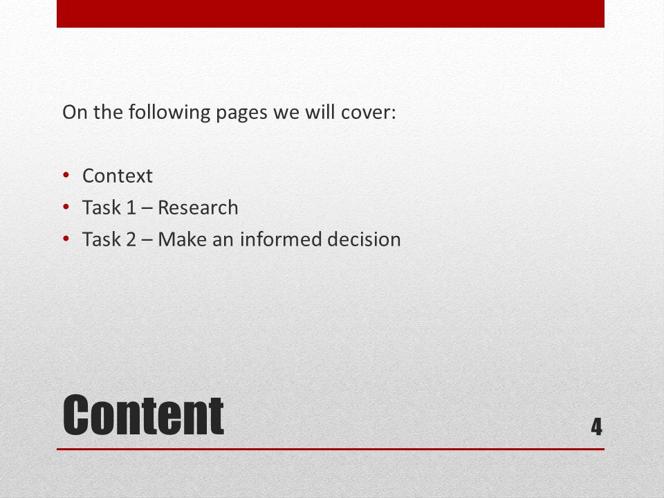 Content On the following pages we will cover: Context Task 1 – Research Task 2 – Make an informed decision 4