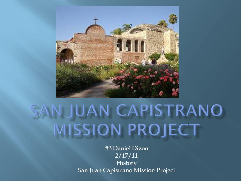 #3 Daniel Dizon 2/17/11 History San Juan Capistrano Mission Project