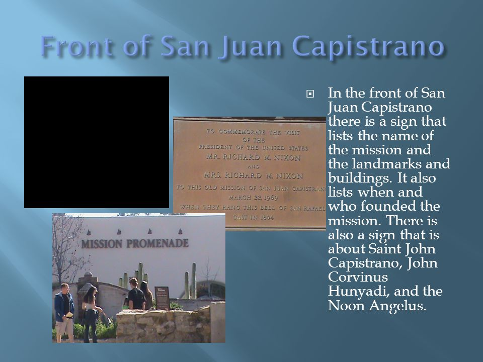 In the front of San Juan Capistrano there is a sign that lists the name of the mission and the landmarks and buildings.