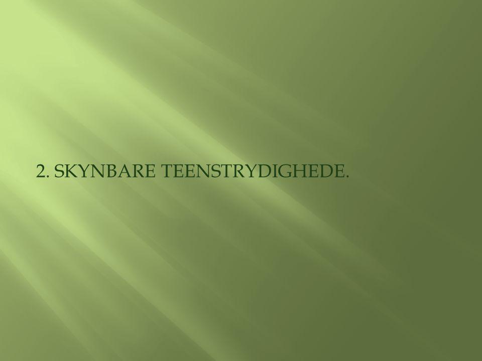 2. SKYNBARE TEENSTRYDIGHEDE.